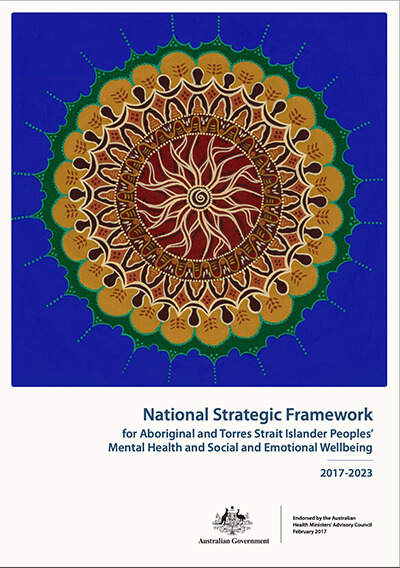 National Strategic Framework for Aboriginal and Torres Strait Islander Peoples' Mental Health and Social and Emotional Wellbeing 2017-2023)