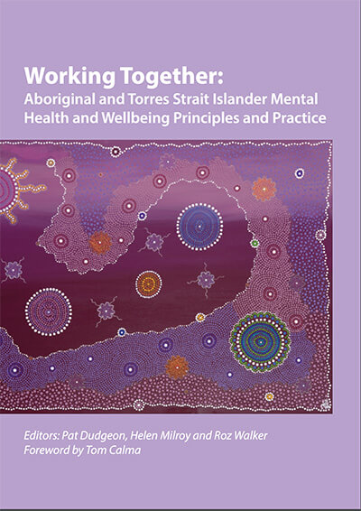 Working Together Book - Aboriginal and Torres Strait Islander Mental Health and Wellbeing Principles and Practice)